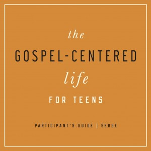 The Gospel-Centered Life for Teens