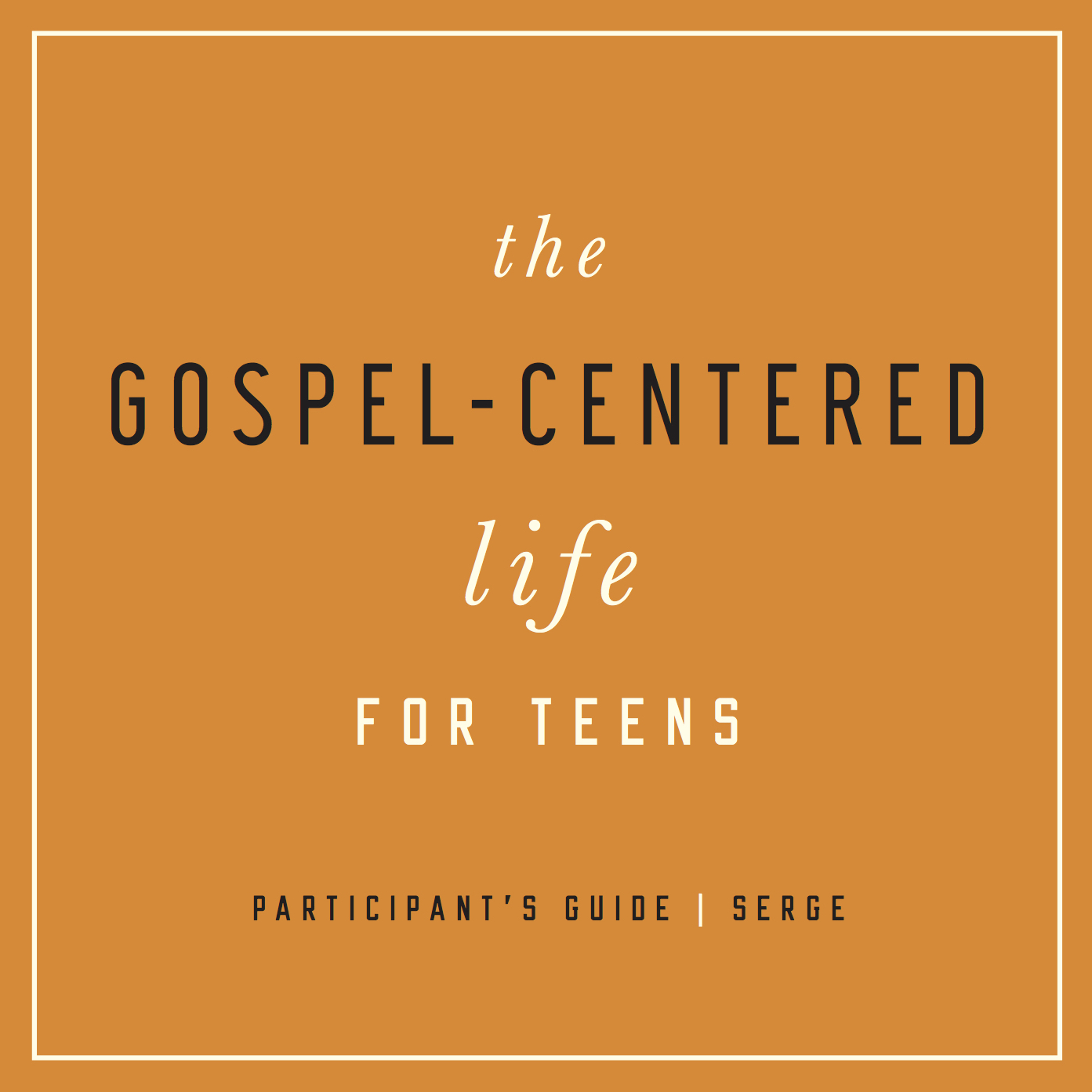 Gospel-Centered Life (for Teens)