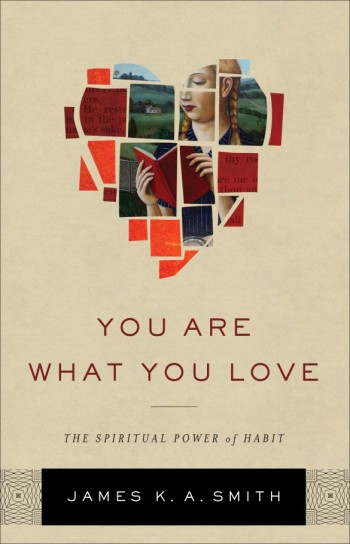 You Are What You Love by James K.A. Smith Brazos Press, 2016